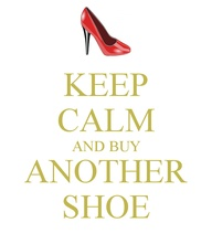 KEEP CALM...and BUY ANOTHER SHOE
