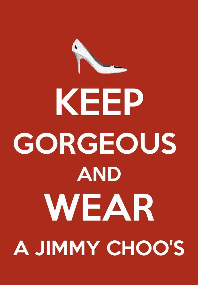 KEEP GORGEOUS  and WEAR a JIMMY CHOO's